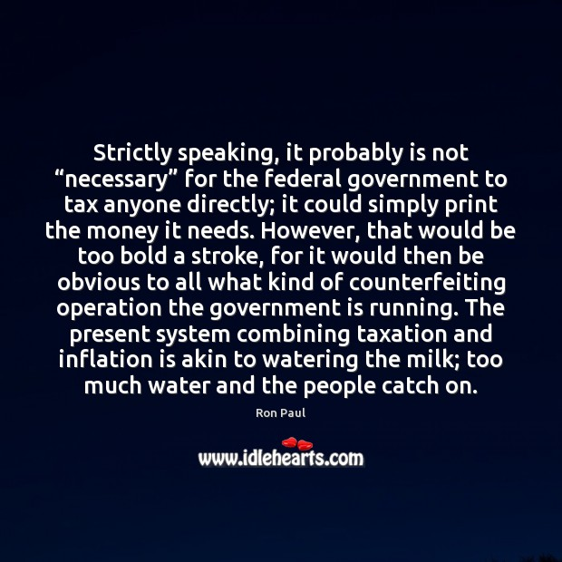 """Strictly speaking, it probably is not """"necessary"""" for the federal government to Ron Paul Picture Quote"""