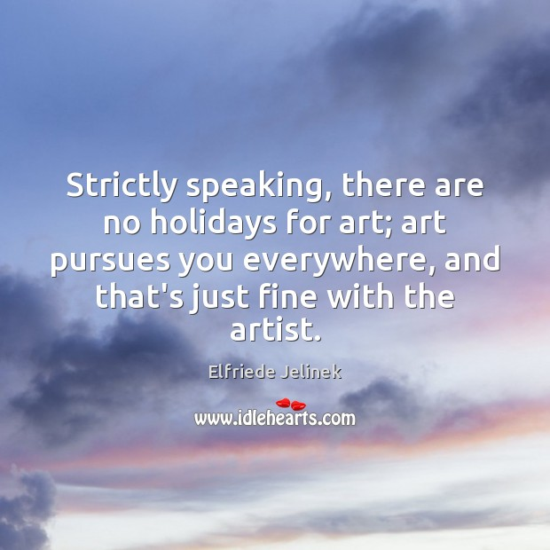 Strictly speaking, there are no holidays for art; art pursues you everywhere, Image