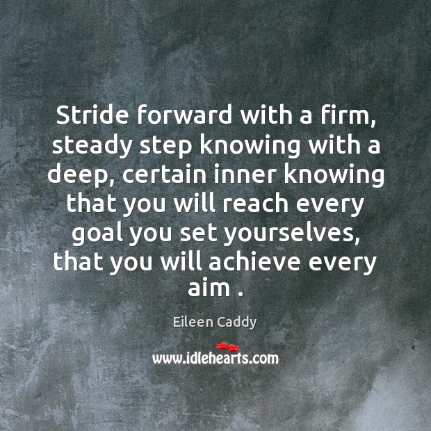 Image, Stride forward with a firm, steady step knowing with a deep, certain