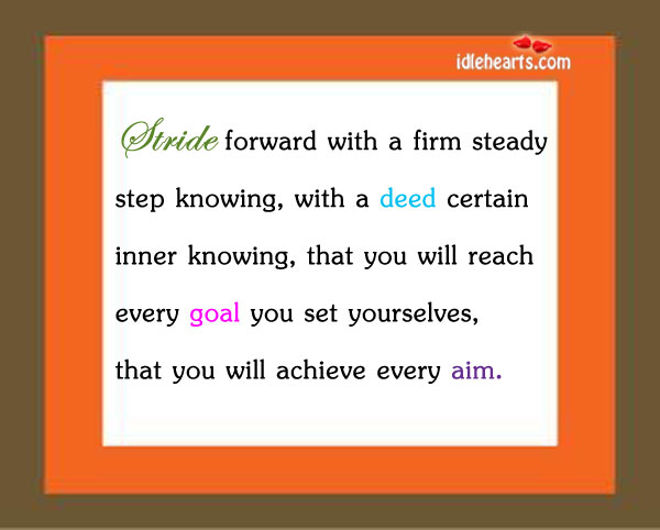 Stride Forward With A Firm Steady Step Knowing…