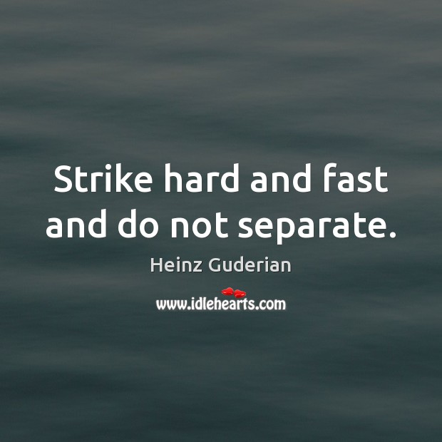 Strike hard and fast and do not separate. Image