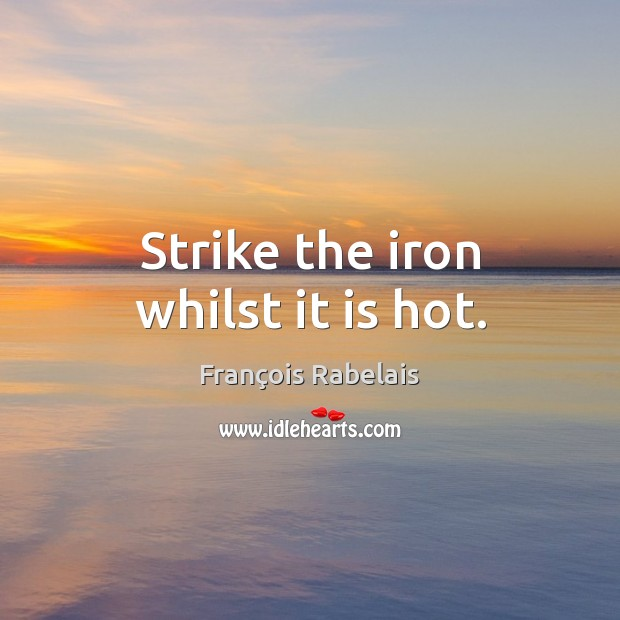 """essay on strike the iron when it is hot Essay on """"strike when the iron is hot"""" complete essay for class 10, class 12 and graduation and other classes."""