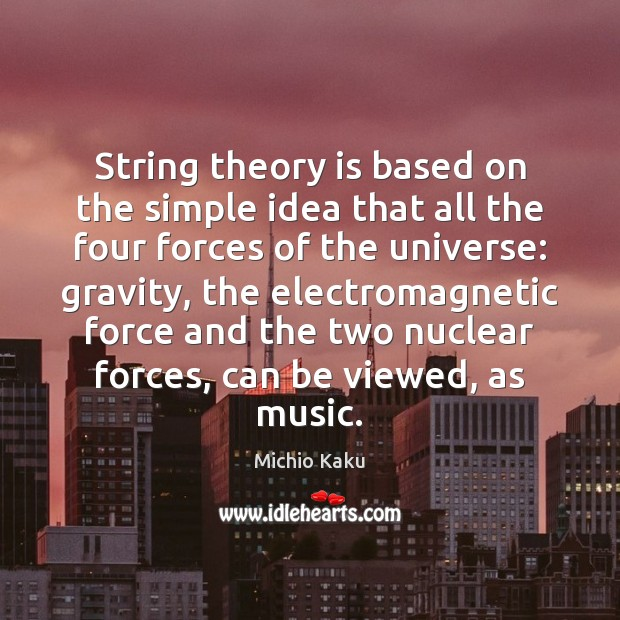 Michio Kaku Picture Quote image saying: String theory is based on the simple idea that all the four