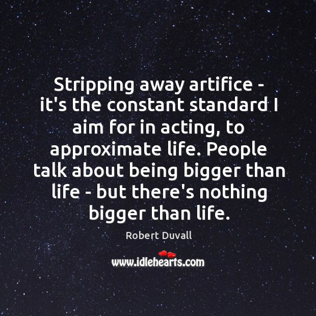 Stripping away artifice – it's the constant standard I aim for in Robert Duvall Picture Quote
