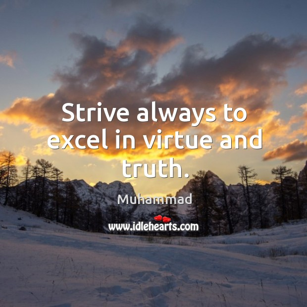 Strive always to excel in virtue and truth. Muhammad Picture Quote
