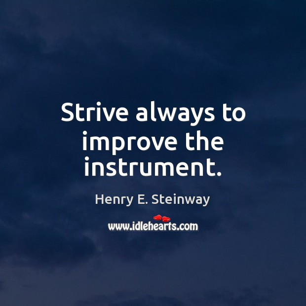 Strive always to improve the instrument. Image