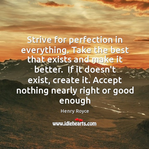Strive for perfection in everything. Take the best that exists and make Image