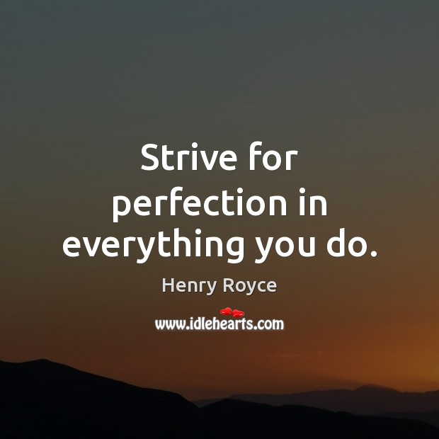 Image, Strive for perfection in everything you do.