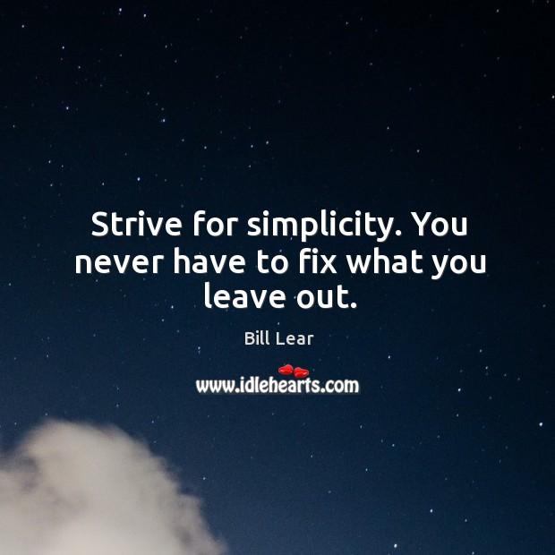 Image, Strive for simplicity. You never have to fix what you leave out.