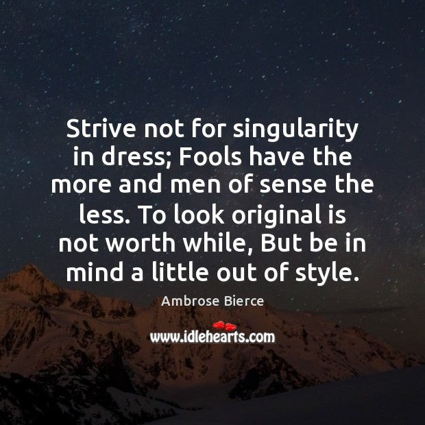 Image, Strive not for singularity in dress; Fools have the more and men