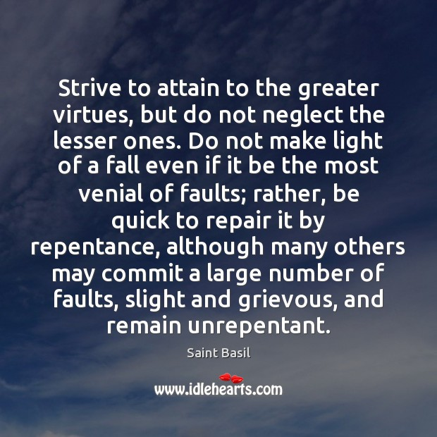 Strive to attain to the greater virtues, but do not neglect the Image