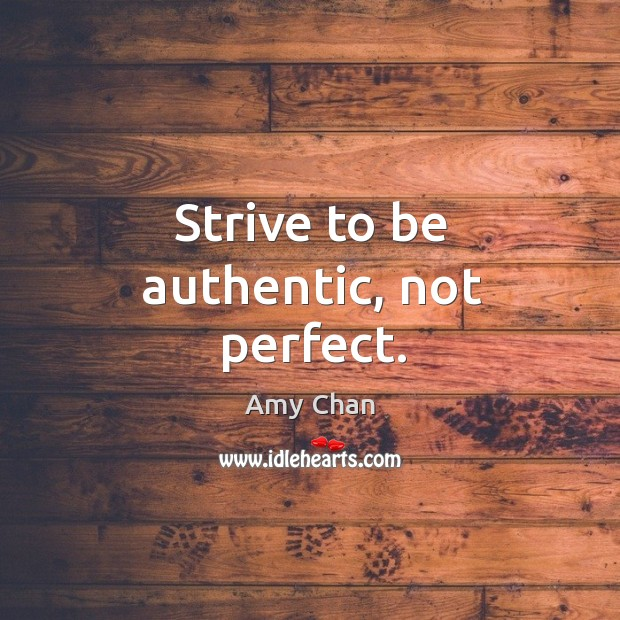 Strive to be authentic, not perfect. Image