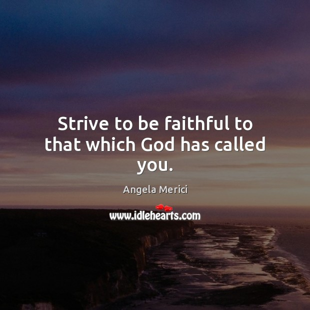 Image, Strive to be faithful to that which God has called you.