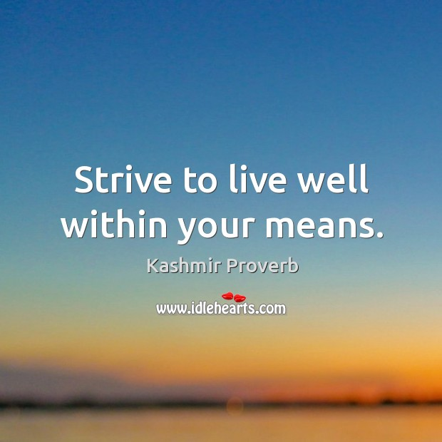 Strive to live well within your means. Kashmir Proverbs Image