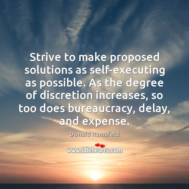 Strive to make proposed solutions as self-executing as possible. As the degree Image