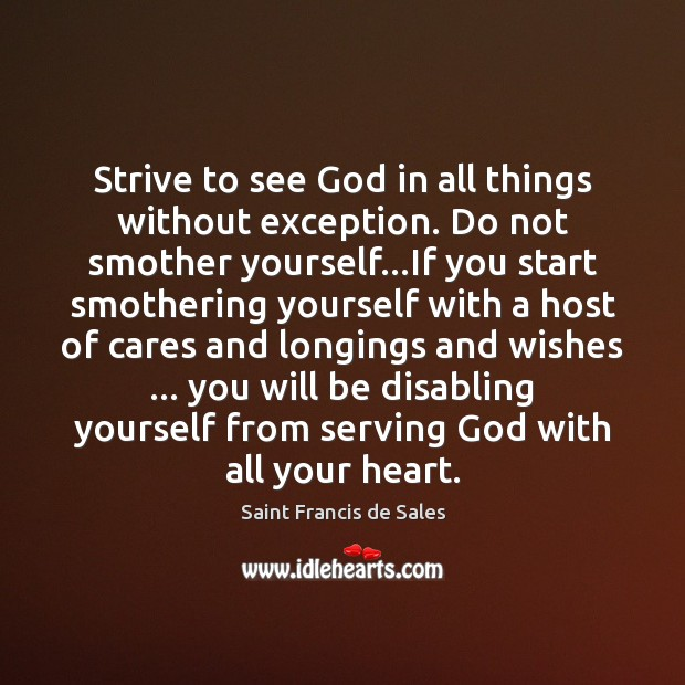 Strive to see God in all things without exception. Do not smother Saint Francis de Sales Picture Quote