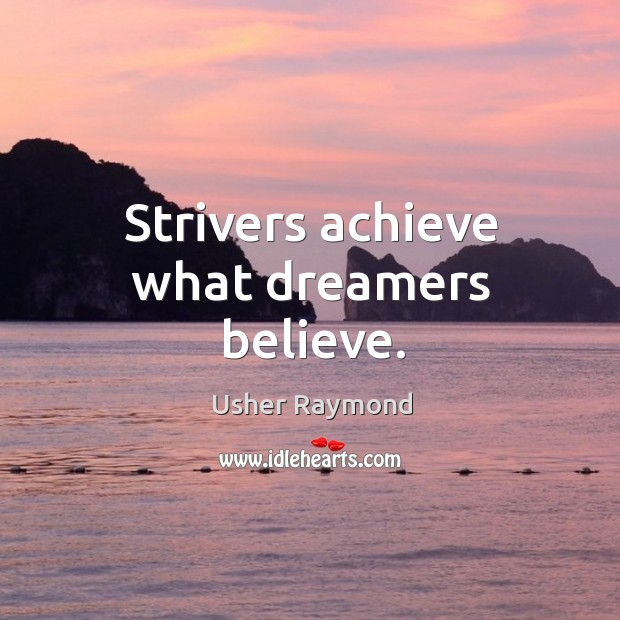 Strivers achieve what dreamers believe. Image