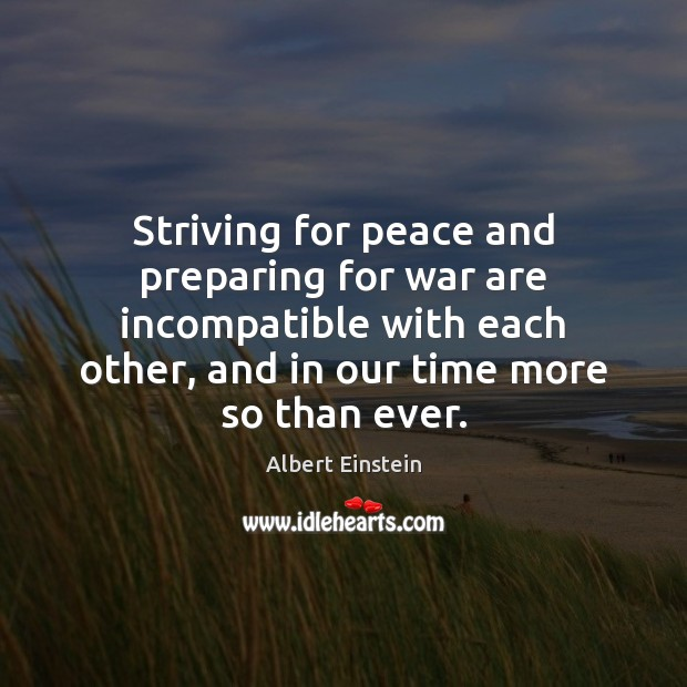 Image, Striving for peace and preparing for war are incompatible with each other,