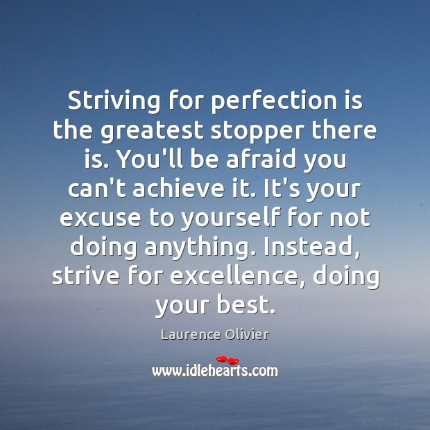 Striving for perfection is the greatest stopper there is. You'll be afraid Perfection Quotes Image