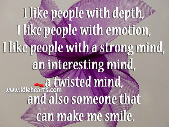 I like people with a strong mind, an interesting mind, a twisted mind Image