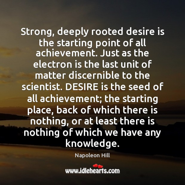 Image, Strong, deeply rooted desire is the starting point of all achievement. Just