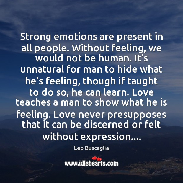 Image, Strong emotions are present in all people. Without feeling, we would not