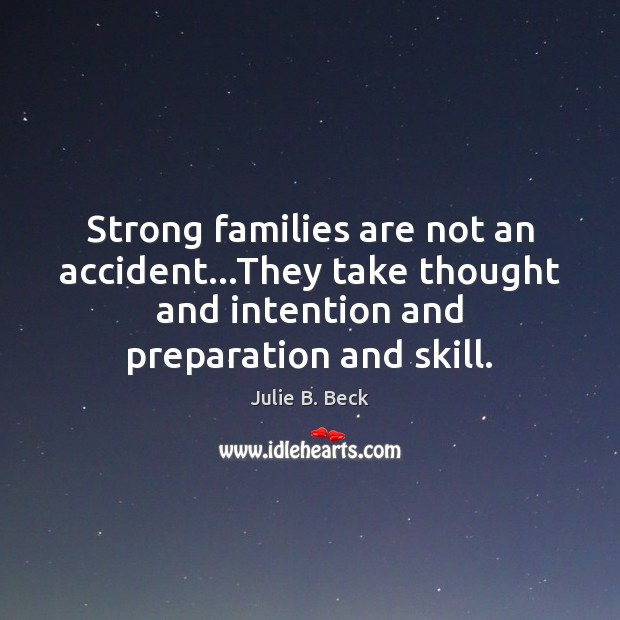 Strong families are not an accident…They take thought and intention and Image