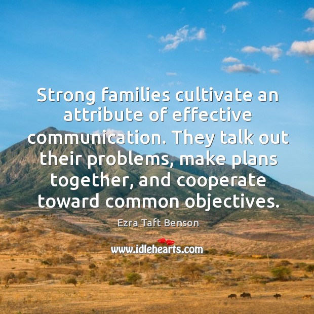 Image, Strong families cultivate an attribute of effective communication. They talk out their