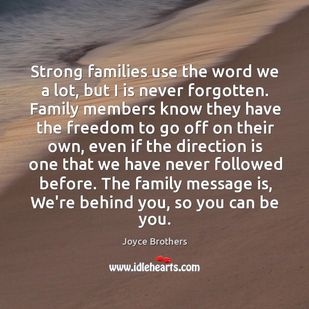 Strong families use the word we a lot, but I is never Joyce Brothers Picture Quote