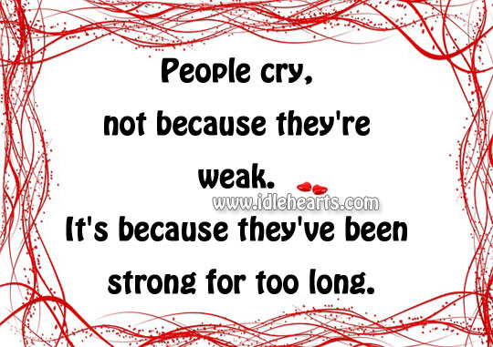 People Cry, Not Because They're Weak.