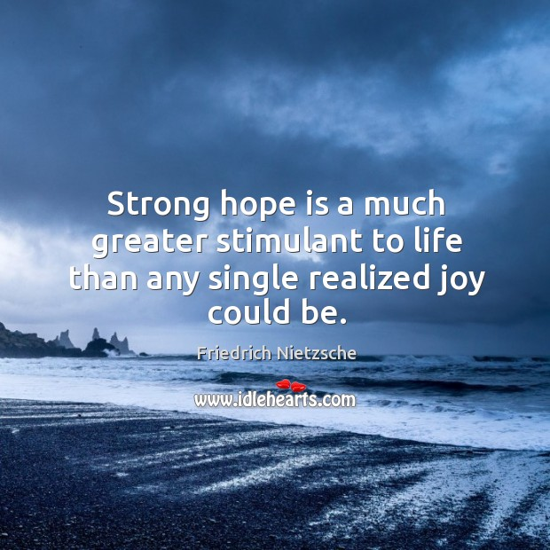 Image, Strong hope is a much greater stimulant to life than any single realized joy could be.