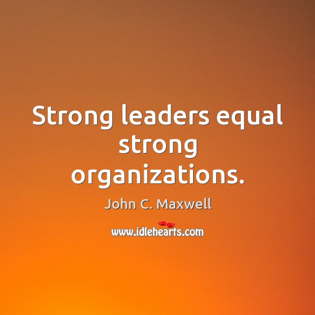 Image, Strong leaders equal strong organizations.