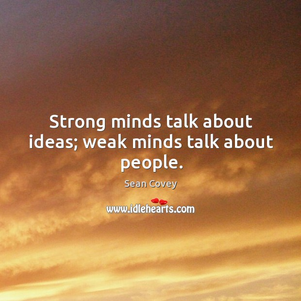 Strong minds talk about ideas; weak minds talk about people. Image