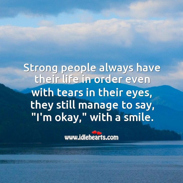 Image, Strong people always have their life in order even with tears in their eyes.