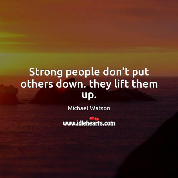 Strong people don't put others down. they lift them up. Image