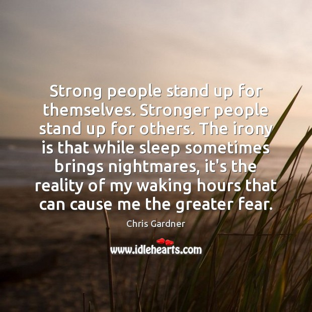 Strong people stand up for themselves. Stronger people stand up for others. Chris Gardner Picture Quote