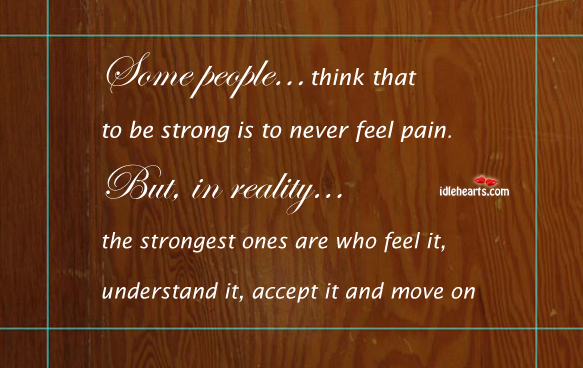 Strongest people are ones who feel it, understand it, accept it