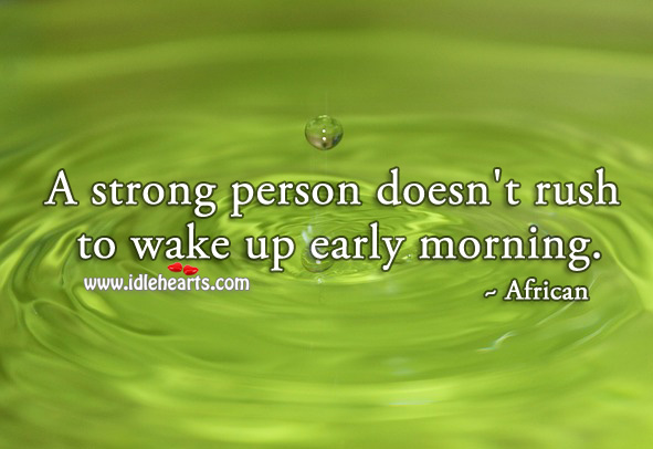 Image, A strong person doesn't rush to wake up early morning.