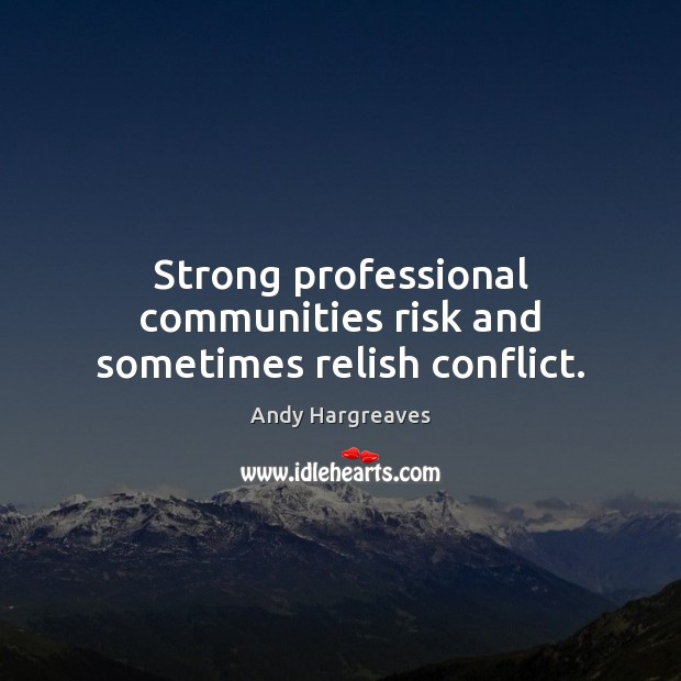 Image, Strong professional communities risk and sometimes relish conflict.