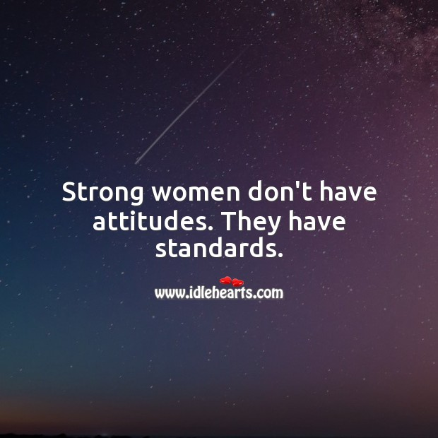 Strong women don't have attitudes. They have standards. Women Quotes Image