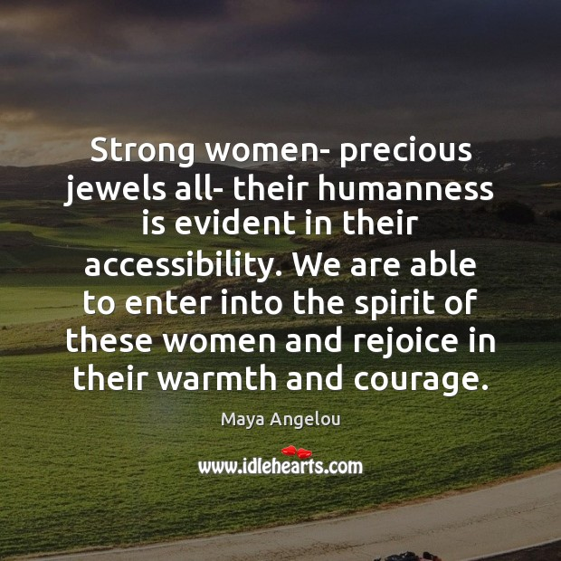 Image, Strong women- precious jewels all- their humanness is evident in their accessibility.