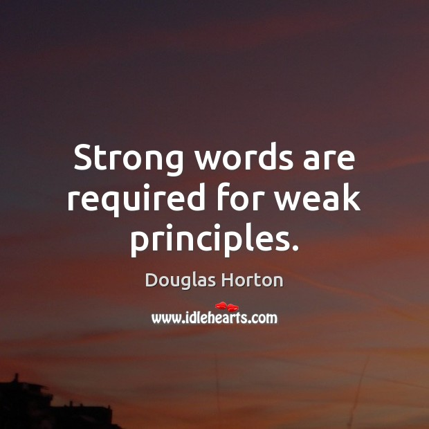 Strong words are required for weak principles. Image