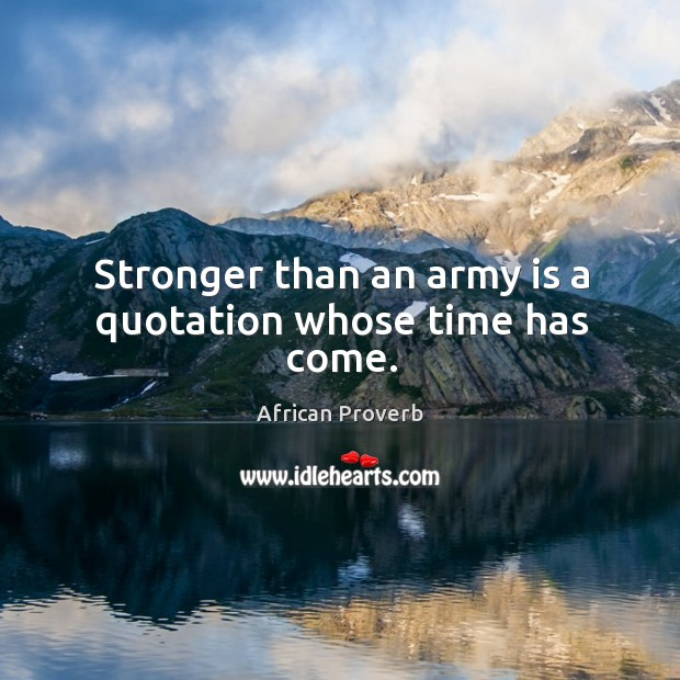 Image, Stronger than an army is a quotation whose time has come.