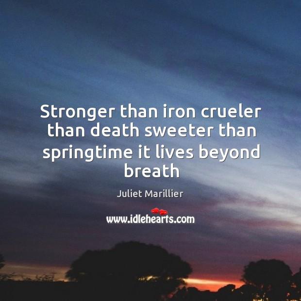 Stronger than iron crueler than death sweeter than springtime it lives beyond breath Image