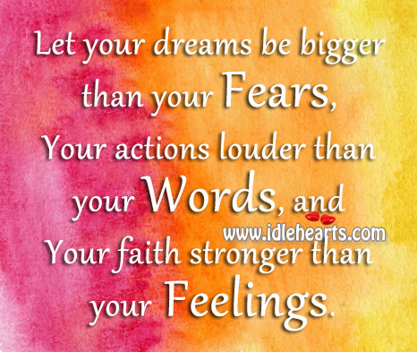 Your Dreams Be Bigger Than Your Fears.
