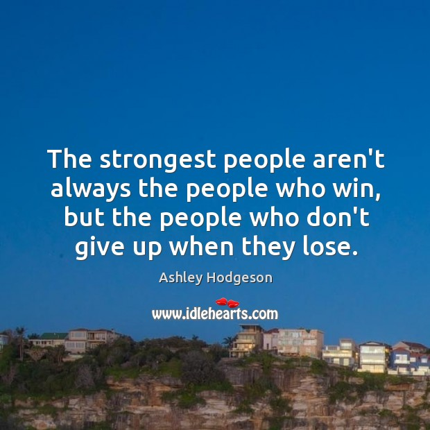 Image, Strongest people are the ones who never give up