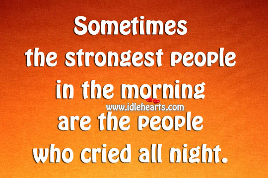 The strongest people are the people who cried. Image