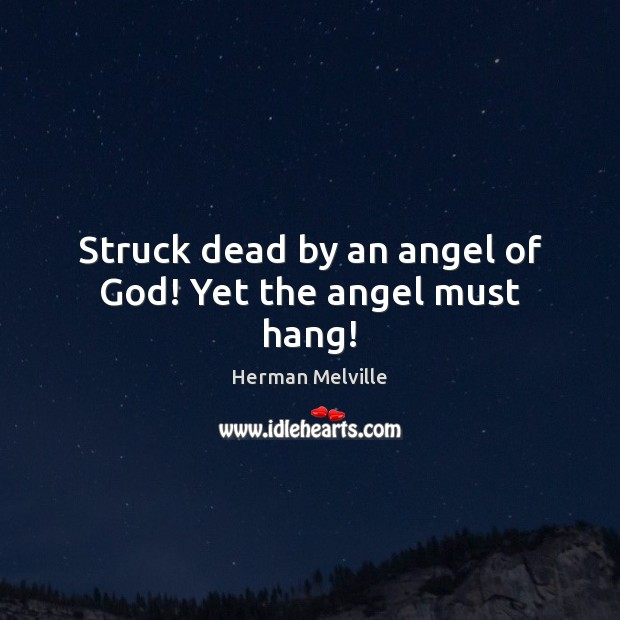 Struck dead by an angel of God! Yet the angel must hang! Herman Melville Picture Quote
