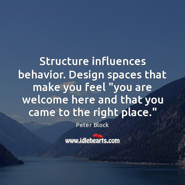 """Structure influences behavior. Design spaces that make you feel """"you are welcome Image"""