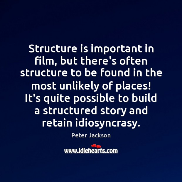 Structure is important in film, but there's often structure to be found Peter Jackson Picture Quote